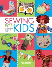 Sewing for Kids - Easy Projects to Sew at Home ebook by Alice Butcher