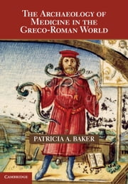 The Archaeology of Medicine in the Greco-Roman World ebook by Patricia A. Baker