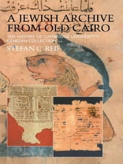 A Jewish Archive from Old Cairo - The History of Cambridge University's Genizah Collection ebook by Stefan Reif