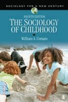 The Sociology of Childhood ebook by Dr. William A. Corsaro