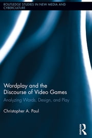 Wordplay and the Discourse of Video Games - Analyzing Words, Design, and Play ebook by Christopher A. Paul