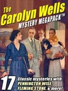 The Carolyn Wells Mystery MEGAPACK ® - 17 Classic Mysteries with Pennington Wise, Fleming Stone, & More! eBook by Carolyn Wells