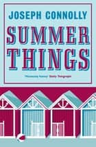 Summer Things ebook by Joseph Connolly