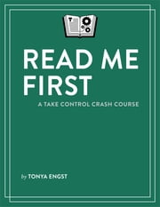Read Me First: A Take Control Crash Course ebook by Tonya Engst