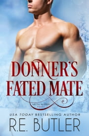 Donner's Fated Mate (Arctic Shifters Book Seven) ebook by R.E. Butler