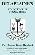 Delaplaine's Country Club Tennis Rules ebook by Sophie Delaplaine