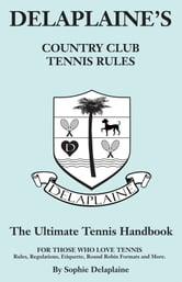 Delaplaine's Country Club Tennis Rules - The Ultimate tennis Handbook for Those Who Love Tennis ebook by Sophie Delaplaine