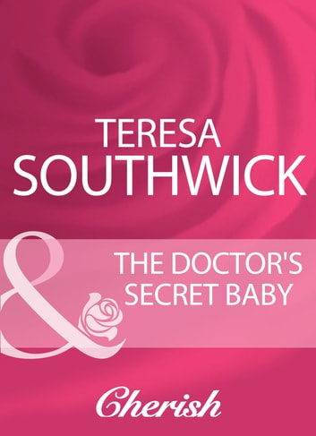 The Doctor's Secret Baby (Mills & Boon Cherish) ebook by Teresa Southwick