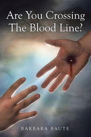 Are You Crossing the Blood Line? ebook by Barbara Baute