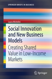 Social Innovation and New Business Models - Creating Shared Value in Low-Income Markets ebook by Laura Michelini