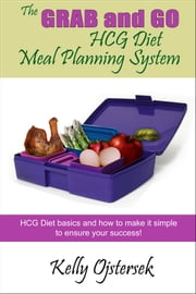 "The ""grab and go"" Make ahead HCG diet meal planning cookbook ebook by Kelly Ojstersek"