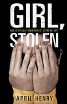 Girl, Stolen ebook by April Henry