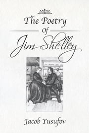 The Poetry of Jim Shelley ebook by Jacob Yusufov