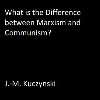 What is the Difference between Marxism and Communism? audiobook by J.-M. Kuczynski