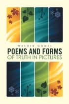 Poems and Forms of Truth in Pictures ebook by Waldir Gomes