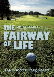 The Fairway of Life - Simple Secrets To Playing Better Golf By Going With The Flow ~ ebook by Rand S. Marquardt