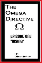 "The Omega Directive Episode One ""Rising"" ebook by Alex Church"