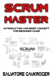 Scrum Master : Introduction and brief concept for beginner guide - Technology Easy Series, #1 ebook by Salvatore Gaukroger