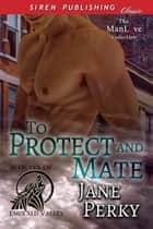 To Protect and Mate ebook by Jane Perky