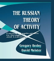 The Russian Theory of Activity - Current Applications To Design and Learning ebook by Gregory Bedny,David Meister