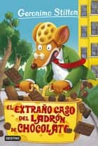El extraño caso del ladrón de chocolate - Geronimo Stilton 69 ebook by Geronimo Stilton, Manel Martí i Viudes