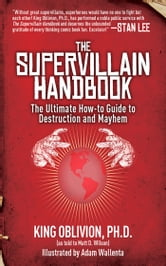The Supervillain Handbook - The Ultimate How-to Guide to Destruction and Mayhem ebook by King Oblivion,Matt D. Wilson