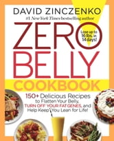 Zero Belly Cookbook - 150+ Delicious Recipes to Flatten Your Belly, Turn Off Your Fat Genes, and Help Keep You Lean for Life! ebook by David Zinczenko