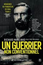 Un guerrier non conventionnel - Mémoires du fondateur du SEAL Team 6 ebook by Richard Marcinko, John Weisman