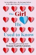 The Girl He Used to Know - The most surprising and unexpected romance of 2021 ebook by Tracey Garvis Graves