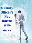 Military Officer's Hot Doctor Wife - Volume 2 ebook by Xiao Wu, Lemon Novel