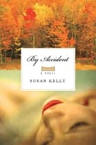 By Accident: A Novel ebook by Susan Kelly