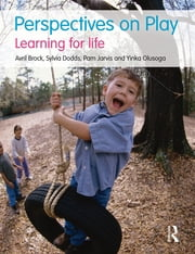 Perspectives on Play - Learning for Life ebook by Avril Brock,Sylvia Dodds,Pam Jarvis,Yinka Olusoga