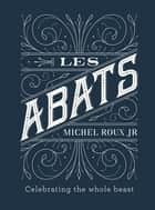Les Abats - Recipes celebrating the whole beast ebook by Michel Roux Jr.