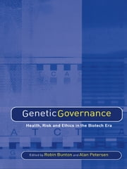 Genetic Governance - Health, Risk and Ethics in a Biotech Era ebook by Robin Bunton,Alan Petersen