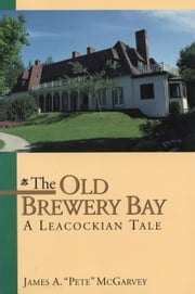 "The Old Brewery Bay - A Leacockian Tale ebook by James A. ""Pete"" McGarvey"