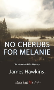 No Cherubs for Melanie - An Inspector Bliss Mystery ebook by James Hawkins