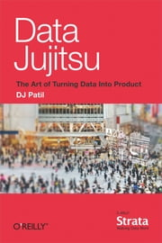 Data Jujitsu: The Art of Turning Data into Product ebook by DJ Patil
