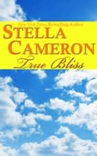 True Bliss ebook by Stella   Cameron