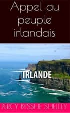 Appel au peuple irlandais ebook by Percy Bysshe Shelley, Albert Savine (traducteur)