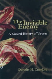 The Invisible Enemy - A Natural History of Viruses ebook by Dorothy Crawford
