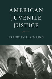 American Juvenile Justice ebook by Franklin E. Zimring