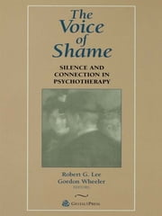 The Voice of Shame - Silence and Connection in Psychotherapy ebook by Robert G. Lee,Gordon Wheeler