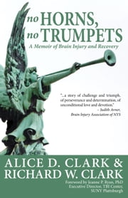 No Horns, No Trumpets: A Memoir of Brain Injury and Recovery ebook by Alice D. Clark,Richard W. Clark