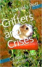 Critters and Crises: a Flash Fiction Menagerie ebook by Jemima Pett