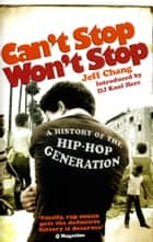 Can't Stop Won't Stop - A History of the Hip-Hop Generation ebook by Jeff Chang