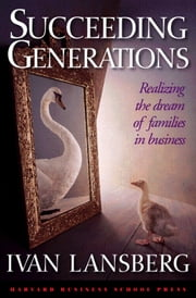 Succeeding Generations - Realizing the Dream of Families in Business ebook by Ivan Lansberg