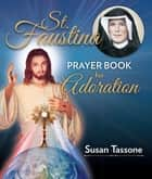St. Faustina Prayer Book for Adoration ebook by Susan Tassone