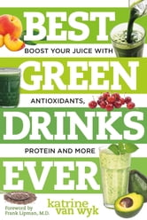 Best Green Drinks Ever: Boost Your Juice with Protein, Antioxidants and More (Best Ever) ebook by Katrine Van Wyk