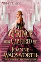The Prince Who Captured Me ebook by Joanne Wadsworth