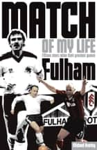 Fulham Match of My Life - Fifteen Stars Relive Their Greatest Games ebook by Michael Heatley